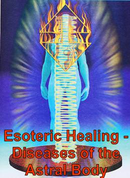 Esoteric Healing – Diseases of the Astral Body