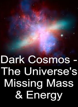 Dark Cosmos - The Universe's Missing Mass and Energy