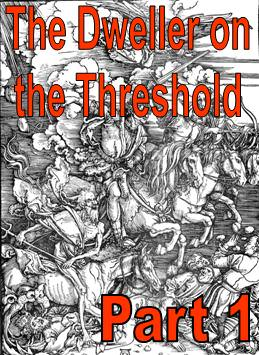 The Dweller on the Threshold - Part 1