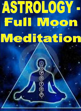 Astrology - Full Moon Meditation Astrology - Full Moon Meditation